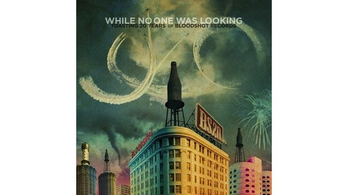 Various Artists: <i>While No One Was Looking: Toasting 20 Years of Bloodshot Records</i> Review