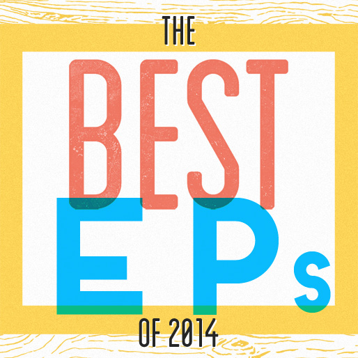 The 10 Best EPs of 2014