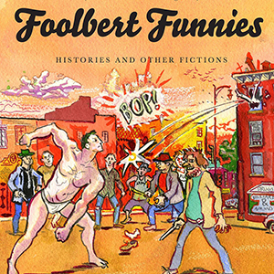 <i>Foolbert Funnies: Histories and Other Fictions</i> by Frank Stack Review