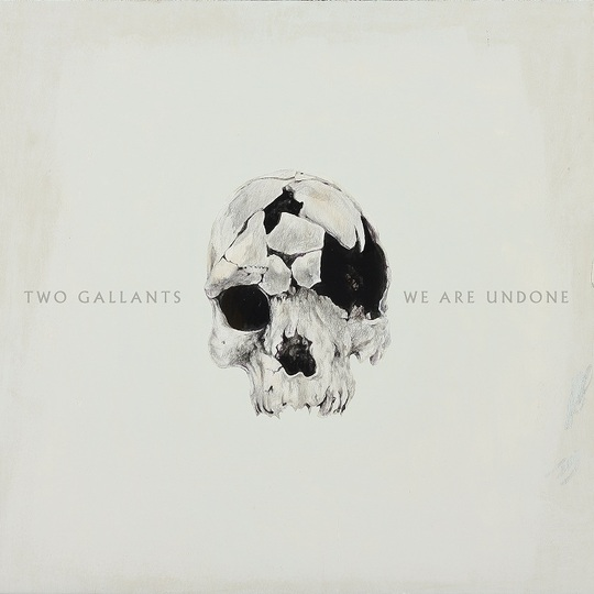 Two Gallants: <i>We Are Undone</i> Review