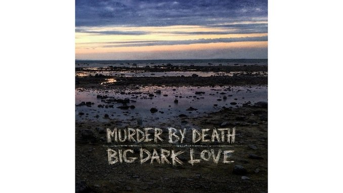 Murder by Death: <i>Big Dark Love</i> Review