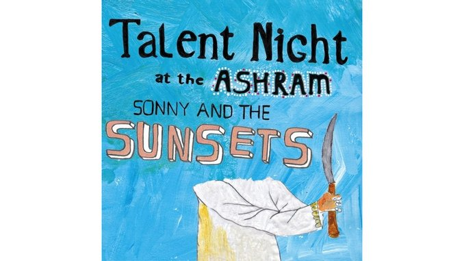 Sonny & The Sunsets: <i>Talent Night at the Ashram</i>