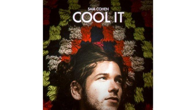 Sam Cohen: <i>Cool It</i> Review