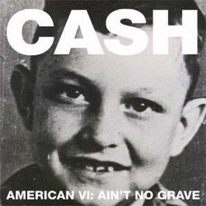 Johnny Cash: <em>American VI:  Ain't No Grave</em>