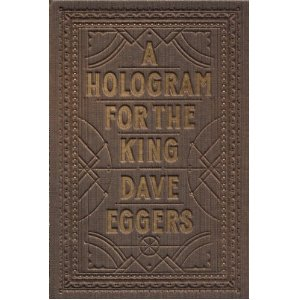 Dave Eggers: <i>A Hologram for the King</i>