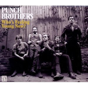 Punch Brothers: <i>Who's Feeling Young Now?</i>