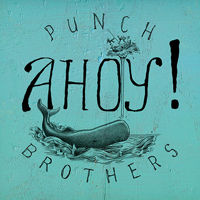 Punch Brothers: &lt;i&gt;Ahoy!&lt;/i&gt;