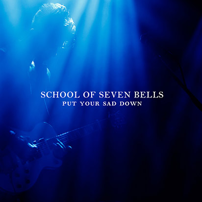 School of Seven Bells: <i>Put Your Sad Down</i>