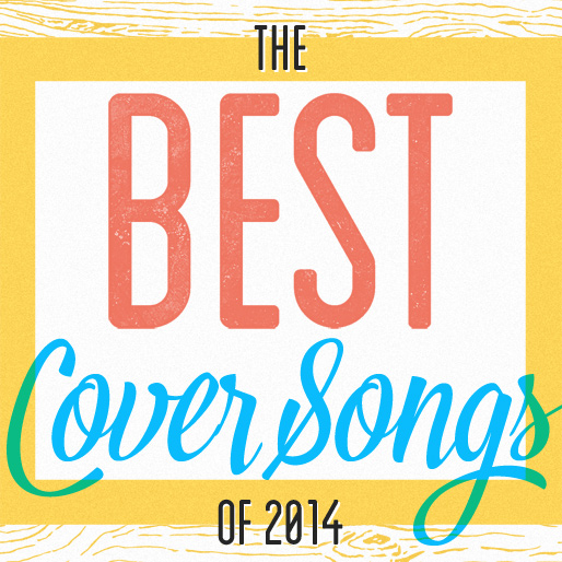 The 20 Best Cover Songs of 2014