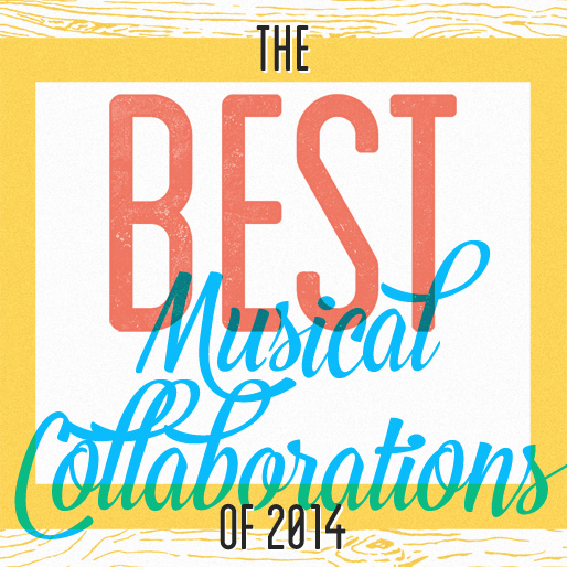 The 10 Best Musical Collaborations of 2014