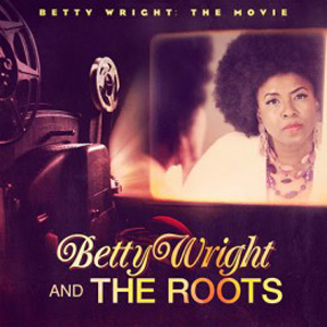 Betty Wright and the Roots: <i>Betty Wright: The Movie</i>