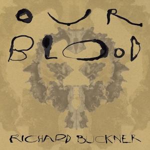 Richard Buckner: <i>Our Blood</i>