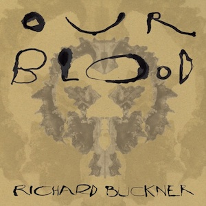 Richard Buckner: <i>Our Blood</i>