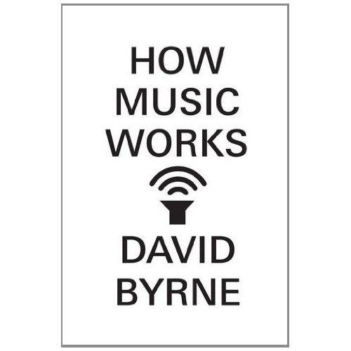 <i>How Music Works</i> by David Byrne