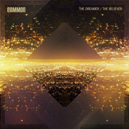Common: <i>The Dreamer/The Believer</i>