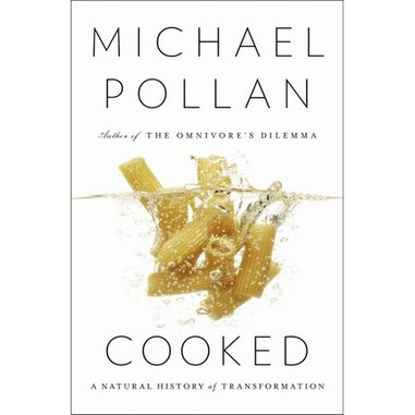 <i>Cooked: A Natural History of Transformation</i> by Michael Pollan