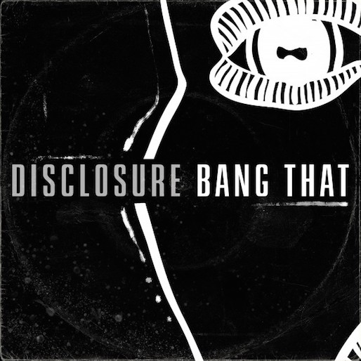 "Listen To Disclosure's New Track ""Bang That"""