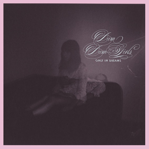 Dum Dum Girls: <i>Only In Dreams</i>