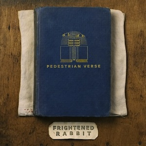 Listen to Frightened Rabbit's <i>Pedestrian Verse</i>
