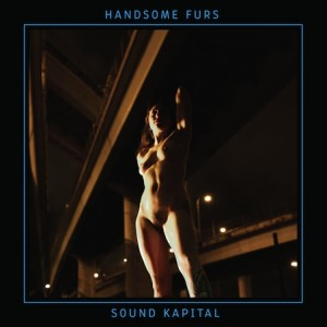 Handsome Furs: &lt;i&gt;Sound Kapital&lt;/i&gt;