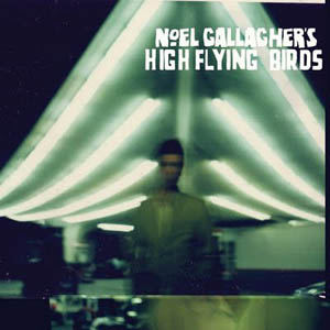 Noel Gallagher: <i>High Flying Birds</i>