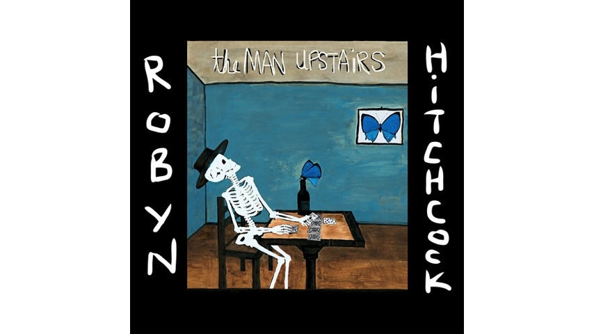 Robyn Hitchcock: <i>The Man Upstairs</i> Review
