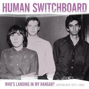 Human Switchboard: <i>Who's Landing In My Hangar?: Anthology 1977-1984</i>