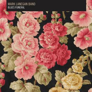 Mark Lanegan Band: <i>Blues Funeral</i>