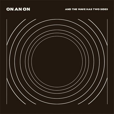 ON AN ON: <i>And the Wave Has Two Sides</i> Review