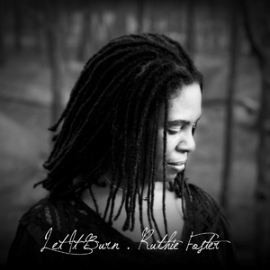 Ruthie Foster: <i>Let It Burn</i>