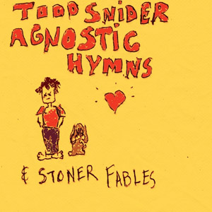 Todd Snider: <i>Agnostic Hymns and Stoner Fables</i>