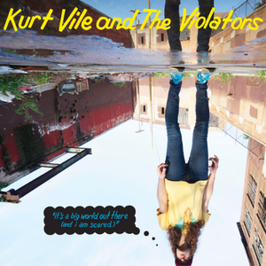 Kurt Vile and the Violators: <i>It's a Big World Out There (and I Am Scared)</i> EP