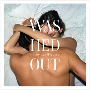 Washed Out: <em>Within and Without</em>