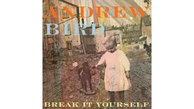 Andrew Bird: <i>Break It Yourself</i>