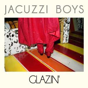 jacuzzi-boys-glazin.jpg