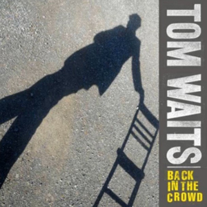 """Hear New Tom Waits Song """"Back in the Crowd"""""""