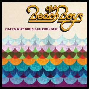 The Beach Boys: <i>That's Why God Made the Radio</i>