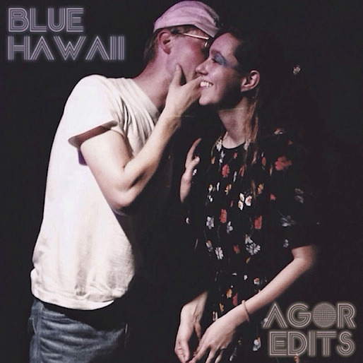 Blue Hawaii Shares <i>Agor Edits</i> Mixtape
