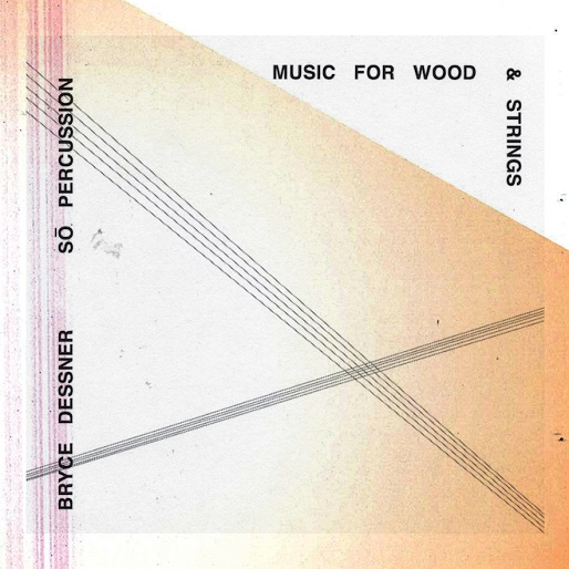 The National's Bryce Dessner Announces <i>Music for Wood and Strings</i>
