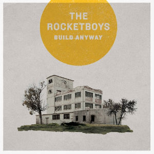 The Rocketboys: <i>Build Anyway</i>