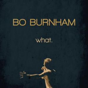 Bo Burnham: <i>what.</i>