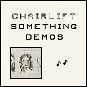 Chairlift Release <i>Something</i> Demos as EP