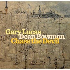 Gary Lucas and Dean Bowman: <em>Chase the Devil</em>