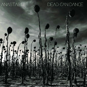 Dead Can Dance: <i>Anastasis</i>