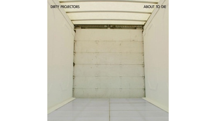 Dirty Projectors: <i>About to Die</i> EP