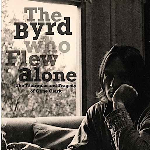 <i>The Byrd Who Flew Alone: The Triumphs and Tragedy of Gene Clark</i>