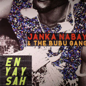 Janka Nabay and The Bubu Gang: <i>En Yay Sah</i>