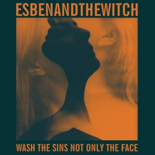 Esben and the Witch: <i>Wash The Sins Not Only The Face</i>