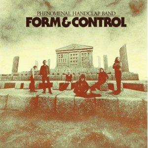 Phenomenal Handclap Band: <i>Form & Control</i>