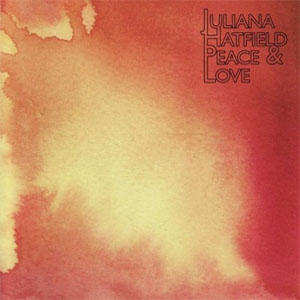 Juliana Hatfield: <em>Peace and Love</em>